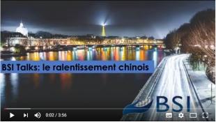 BSI Talks : Le ralentissement chinois VIDEO