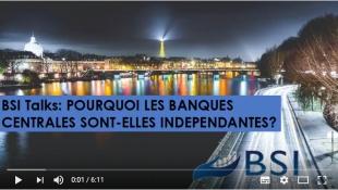 BSI Talks : Pourquoi les banques centrales sont-elles indépendantes? VIDEO