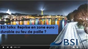 BSI Talks : La reprise en zone euro, durable ou feu de paille ? VIDEO