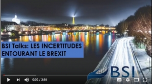 BSI Talks : Les incertitudes entourant le Brexit VIDEO