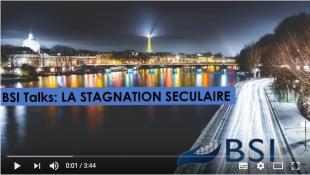 BSI Talks : La stagnation séculaire VIDEO